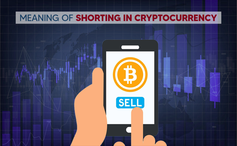 The Meaning Of Shorting in Cryptocurrency Explained